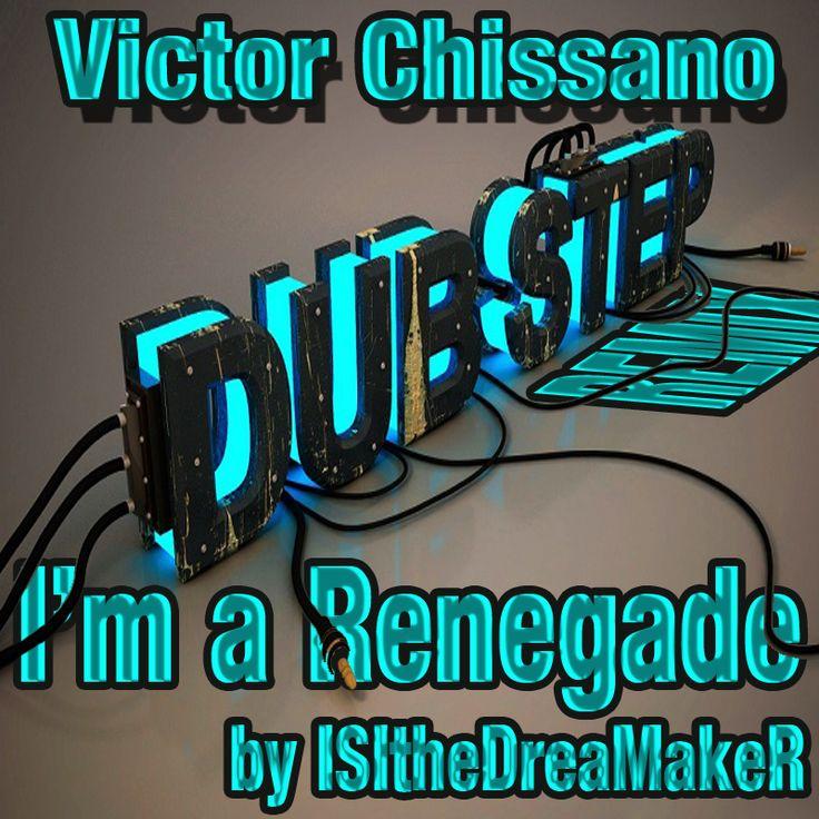I'm Renegade Dubstep Remix  https://soundcloud.com/isithedreamaker/victor-chissano-im-a-renegade-isithedreamaker-dubstep-remix-full-lyric
