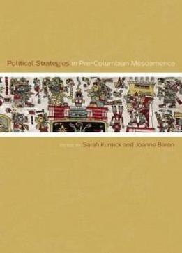 Political Strategies In Pre-columbian Mesoamerica free ebook