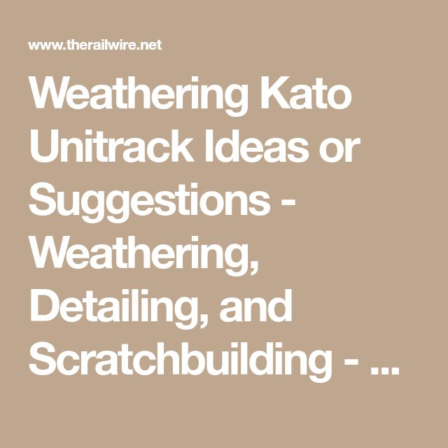 Weathering Kato Unitrack Ideas or Suggestions - Weathering, Detailing, and Scratchbuilding - TheRailwire