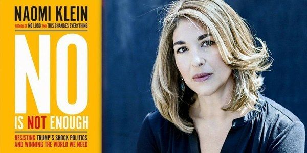 How did a man like Donald J. Trump get to be president? And how on Earth can his dangerous agenda be fought?   --   Naomi Klein: 'No Is Not Enough'