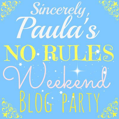 Sincerely, Paula: NO RULES WEEKEND BLOG PARTY #190!