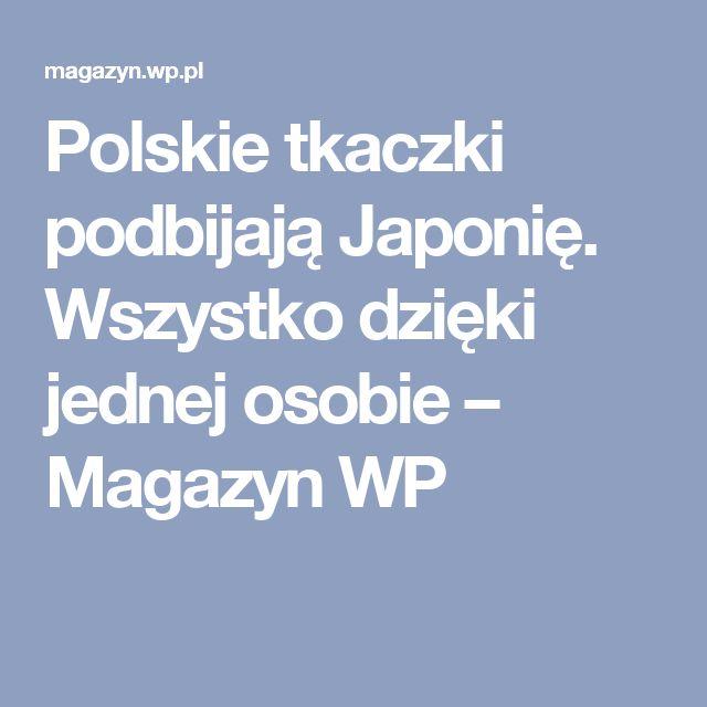 Polskie tkaczki podbijają Japonię. Wszystko dzięki jednej osobie – Magazyn WP