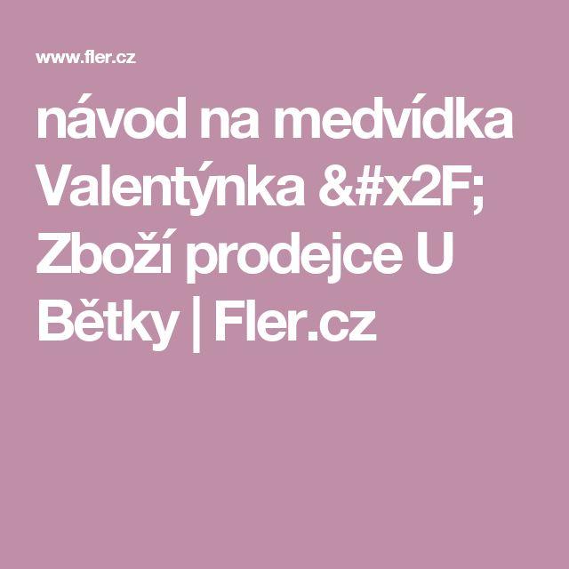 návod na medvídka Valentýnka / Zboží prodejce U Bětky   Fler.cz