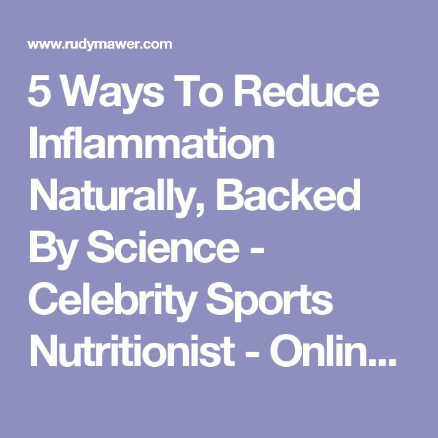 5 Ways To Reduce Inflammation Naturally, Backed By Science - Celebrity Sports Nutritionist - Online Physique Coach / Contest Prep - Online Personal Training - Rudy Mawer | Scientific Physique Coaching, Sports Nutrition, Elite Online Personal Trainer
