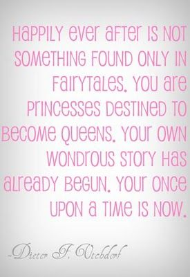 Happily Ever...  Now...: Little Girls, Quotes, Queen, Happily Ever After, Daughters, Princesses, Presidents Uchtdorf, Fairytale, Girls Rooms