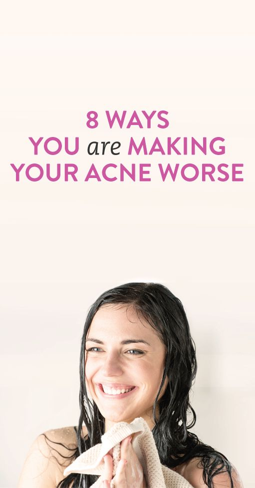 8 Ways You are Making Your Acne Worse