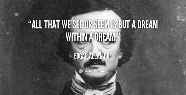 edgar allan poe dream within a Representative of poe's later work, a dream within a dream is a revised version of a poem poe originally composed in the 1820s it is considered one of the poet's finest shorter poems.