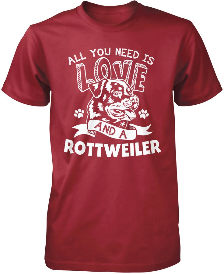 All you need is love and a Rottweiler The perfect t-shirt for any proud rottweiler lovers. Order yours today! Premium, Women's Fit & Long Sleeve T-Shirts Made from 100% pre-shrunk cotton jersey. Heath