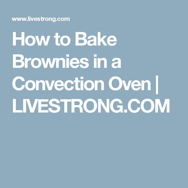 How to Bake Brownies in a Convection Oven | LIVESTRONG.COM