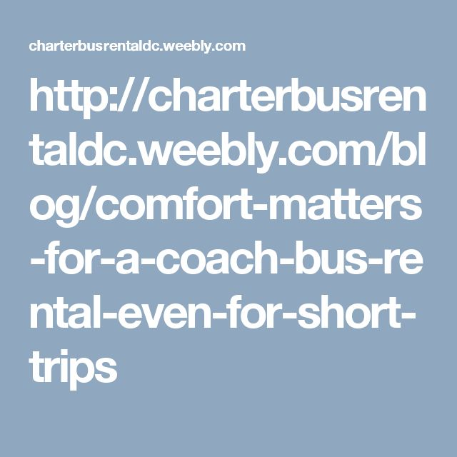 http://charterbusrentaldc.weebly.com/blog/comfort-matters-for-a-coach-bus-rental-even-for-short-trips
