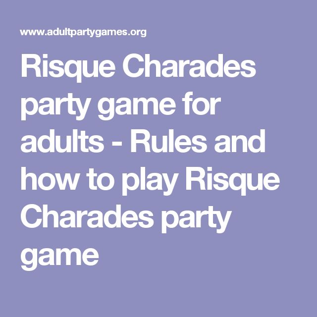 Risque Charades party game for adults - Rules and how to play Risque Charades party game