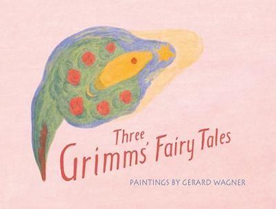 Three Grimms' Fairy Tales : Rudolf Steiner, Peter Stebbing, Gerard Wagner : 9780880107167