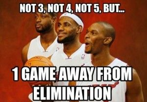 Not 3, Not 4, Not 5 But..One Game Away from Elimination - Heat Meme