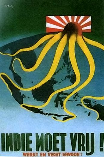 "Anti-Japanese poster by Pat Keely (1944): ""Indie Moet Vrij! Werkten vecht ervoor!"" (Indies should be free! Work and fight for it!)10. It shows a Japanese octopus with its arms stretching down to Indonesia."