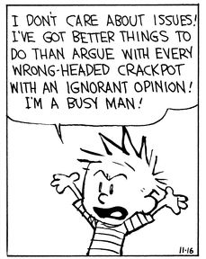 Calvin and Hobbes, The Debate (2 of 4) - I don't care about issues! I've got better things to do than argue with every wrong-headed crackpot with an ignorant opinion! I'm a busy man!