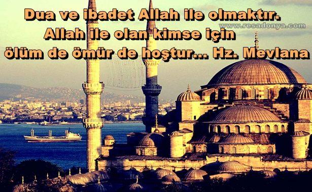 Dua ve ibadet Allah ile olmaktır. Allah ile olan kimse için ölüm de ömür de hoştur... Hz. Mevlana http://www.resadonya.com/hz-mevlana-resimli-sozleri/