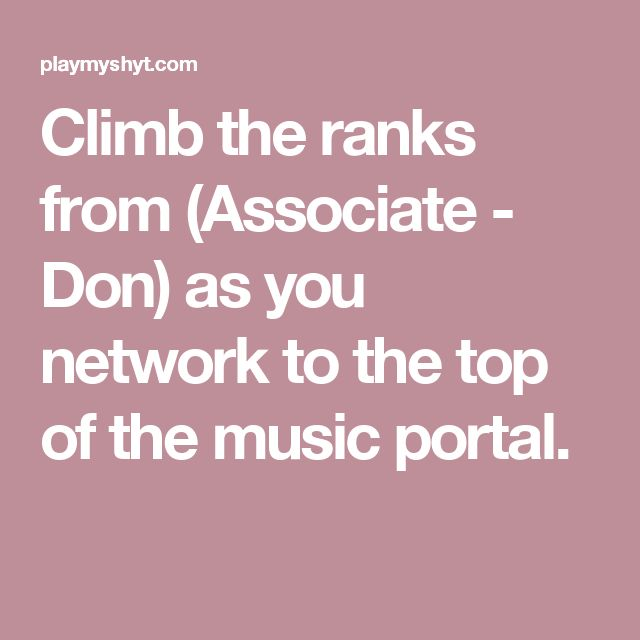 Climb the ranks from (Associate - Don) as you network to the top of the music portal.