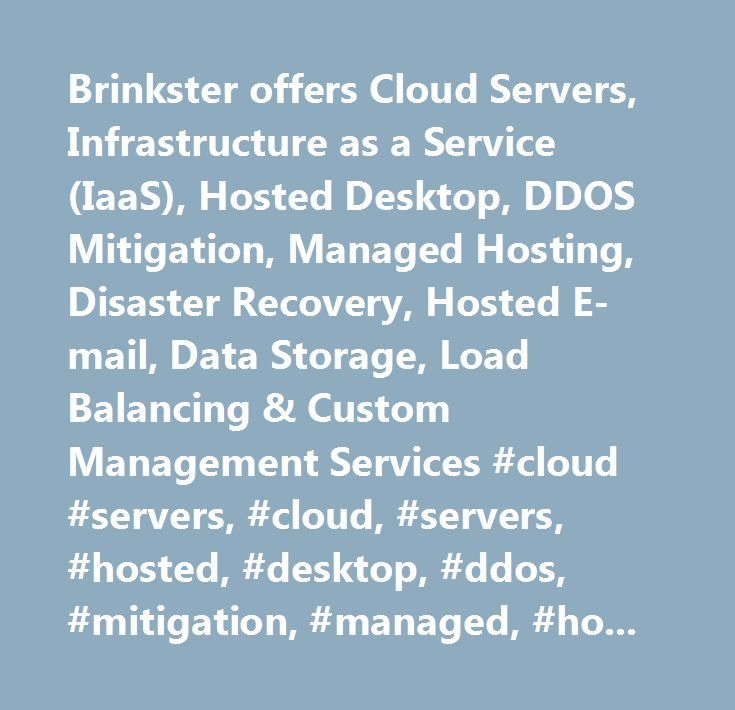 Brinkster offers Cloud Servers, Infrastructure as a Service (IaaS), Hosted Desktop, DDOS Mitigation, Managed Hosting, Disaster Recovery, Hosted E-mail, Data Storage, Load Balancing & Custom Management Services #cloud #servers, #cloud, #servers, #hosted, #desktop, #ddos, #mitigation, #managed, #hosting, #disaster, #recovery, #hosted #email, #data #storage, #storage, #load #balancing, #iaas, #infrastructure #as #a #service, #web #hosting, #managed #hosting, #shared #hosting, #domain #name…