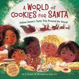 A World of Cookies for Santa | M.E. Furman and Susan Gal Houghton Mifflin Harcourt | 10 / 17 / 2017 | ISBN : 9780544226203