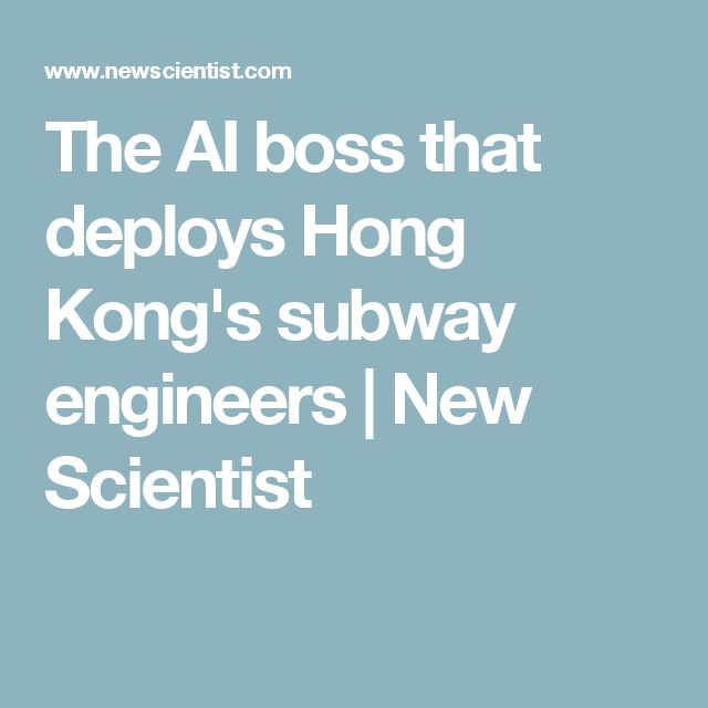 The AI boss that deploys Hong Kong's subway engineers | New Scientist