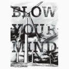 Blow your mind by SenBusra