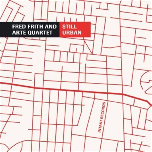 Fred Frith and ARTE Quartet - Still Urban