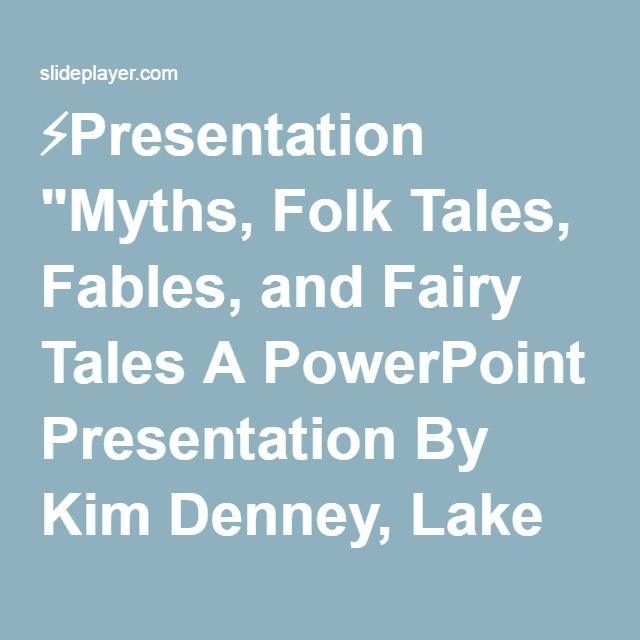 "⚡Presentation ""Myths, Folk Tales, Fables, and Fairy Tales A PowerPoint Presentation By Kim Denney, Lake Murray Elementary, Lexington School District One Revised & Edited."""