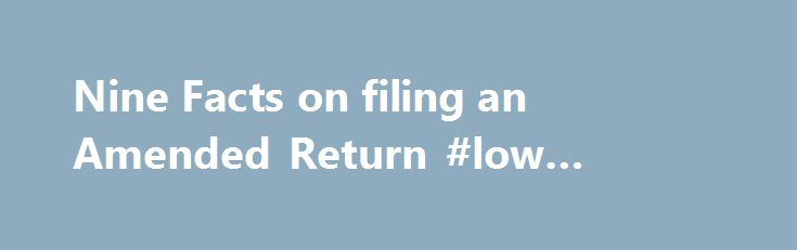 Nine Facts on filing an Amended Return #low #income #housing http://income.nef2.com/nine-facts-on-filing-an-amended-return-low-income-housing/  #it return filing # Like – Click this link to Add this page to your bookmarks Share – Click this link to Share this page through email or social media Print – Click this link to Print this page Nine Facts on filing an Amended Return IRS Tax Tip 2011-72, April 12, 2011 An amended tax return generally allows you to file again to correct your filing…