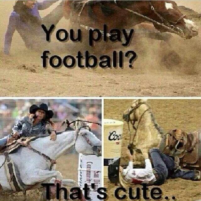 Cowgirls, don't cry when they get hit and thrown down, and most of the time they get crushed by a 1200 pound horse, and still get up.