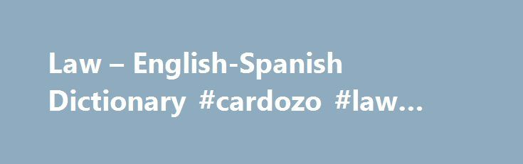 "Law – English-Spanish Dictionary #cardozo #law #school http://laws.nef2.com/2017/05/14/law-english-spanish-dictionary-cardozo-law-school/  #english law # Online Language Dictionaries above the lawadj adjective. Describes a noun or pronoun–for example, ""a tall girl,"" ""an interesting book,"" ""a big house."" (not legally accountable) por sobre la ley loc adv locución adverbial. Unidad léxica estable formada de dos o más palabras que funciona como adverbio (""en vilo"", ""de seguido"", ""a…"