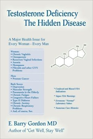 Testosterone Deficiency: The Hidden Disease: A Major Health Issue for Every Woman - Every Man