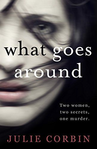 What Goes Around: A chilling psychological thriller by [Corbin, Julie]