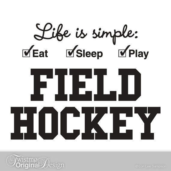 field hockey quotes | Field Hockey Sports Decor, Vinyl Wall Decal - Life is simple Eat Sleep ...