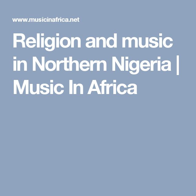 Religion and music in Northern Nigeria | Music In Africa