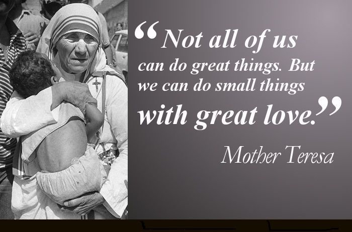 """"""" Not all of us can do great things. But we can do small things with great love. """" ~ Mother Teresa  ❤️☀️"""