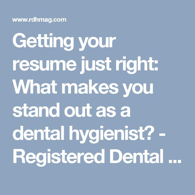 Getting your resume just right: What makes you stand out as a dental hygienist? - Registered Dental Hygienist
