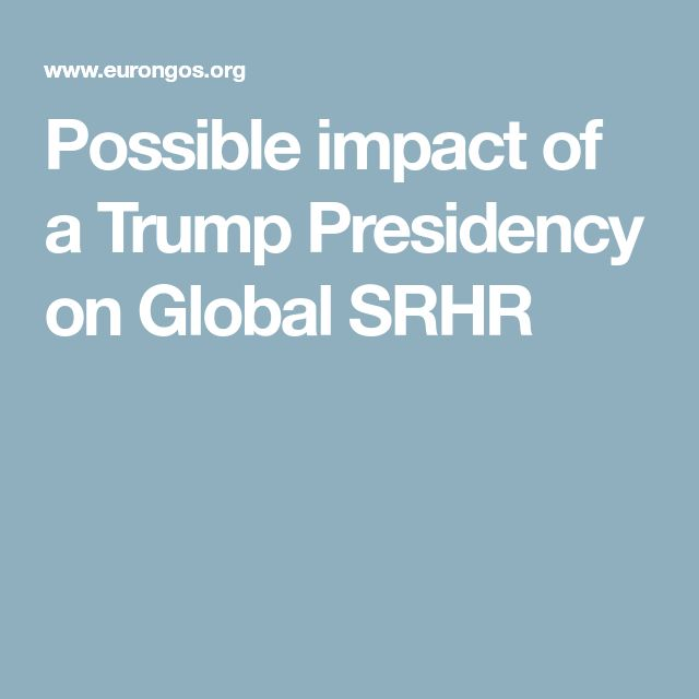 Possible impact of a Trump Presidency on Global SRHR