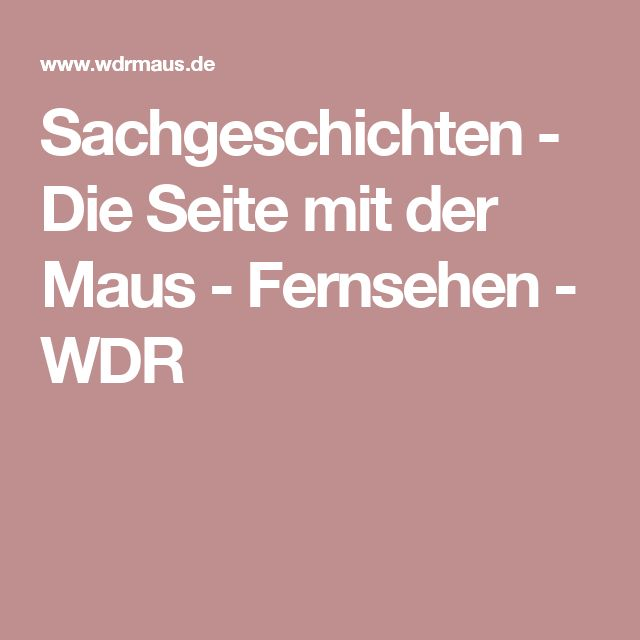 Sachgeschichten - Die Seite mit der Maus - Fernsehen - WDR