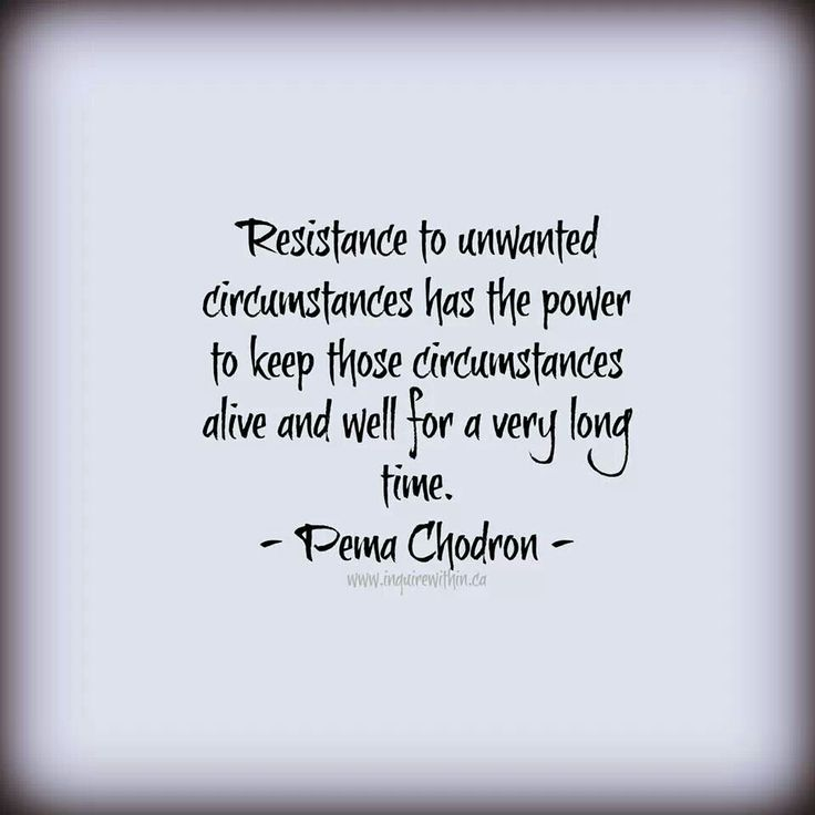 Pema Chodron quote. http://www.betterlisten.com/collections/pema-chodron