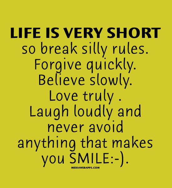 Very Short Quotes: Life Is Very Short So Break Silly Rules. Forgive Quickly