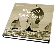 Eileen Ramsay - the Queen of Yachting Photography Eileen Ramsay was at the centre of a unique period in yachting history, and this wonderful book, featuring her classic photography, celebrates an extraordinary woman and her extraordinary subjects. $25.00 +p