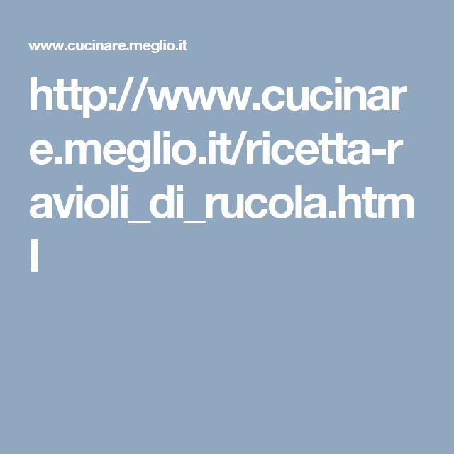 http://www.cucinare.meglio.it/ricetta-ravioli_di_rucola.html