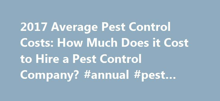 2017 Average Pest Control Costs: How Much Does it Cost to Hire a Pest Control Company? #annual #pest #control http://pharmacy.remmont.com/2017-average-pest-control-costs-how-much-does-it-cost-to-hire-a-pest-control-company-annual-pest-control/  # Pest Control Prices We live in a world with a variety of other creatures. We prefer they stay in their habitat be it the woods or the back yard. Sometimes, they don't do what we want and invade our living space. That's when it's time to call pest…