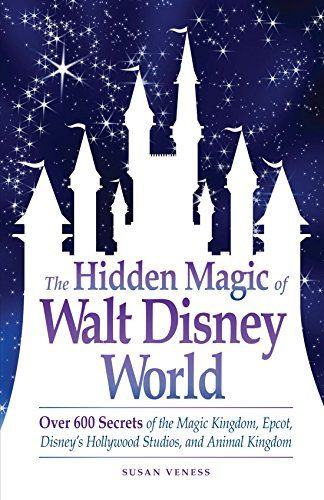 The Hidden Magic of Walt Disney World: Over 600 Secrets of the Magic Kingdom, EPCOT, Disney's Hollywood Studios, and Disney's Animal Kingdom: Amazon.de: Susan Veness: Fremdsprachige Bücher