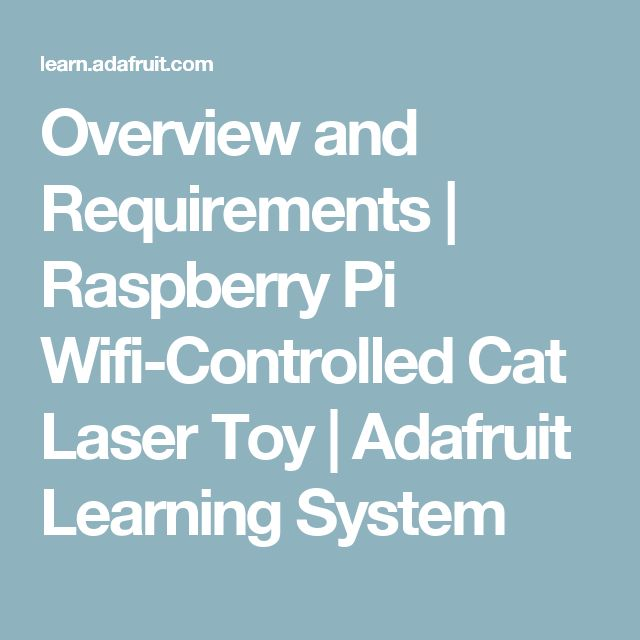 Overview and Requirements | Raspberry Pi Wifi-Controlled Cat Laser Toy | Adafruit Learning System