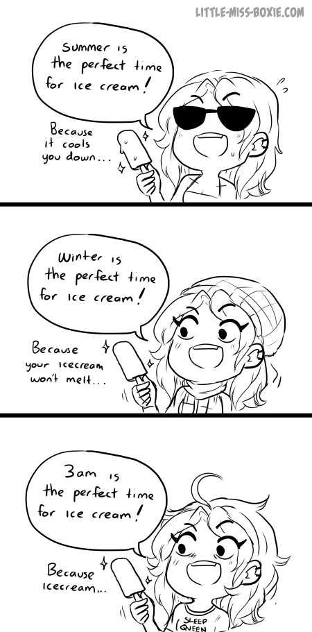 seriously this is me. when you eat ice cream in the winter, does anyone else just go the cold never bothered me anyway