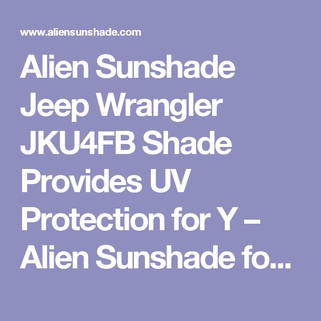 Alien Sunshade Jeep Wrangler JKU4FB Shade Provides UV Protection for Y – Alien Sunshade for Jeep Wrangler