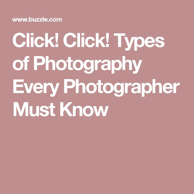 Click! Click! Types of Photography Every Photographer Must Know
