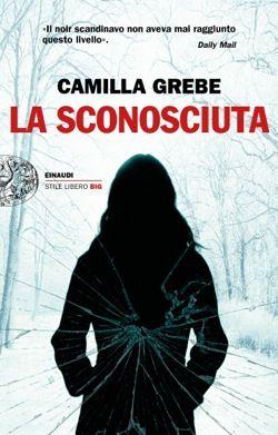 Camilla Grebe, La sconosciuta, Stile libero Big - DISPONIBILE ANCHE IN EBOOK