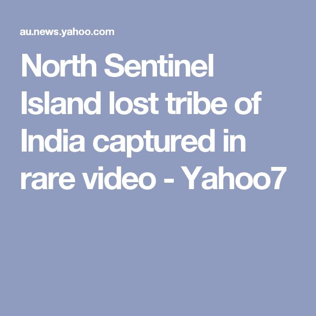 North Sentinel Island lost tribe of India captured in rare video  - Yahoo7
